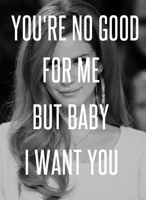 You're no good for me but baby I want you Picture Quote #1
