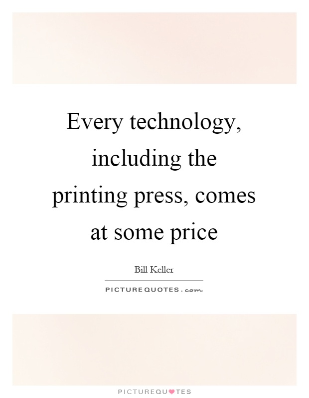 Every technology, including the printing press, comes at some price Picture Quote #1