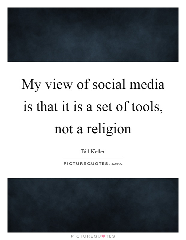 My view of social media is that it is a set of tools, not a religion Picture Quote #1