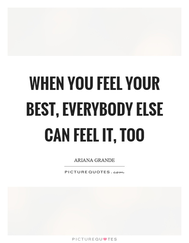 When you feel your best, everybody else can feel it, too Picture Quote #1