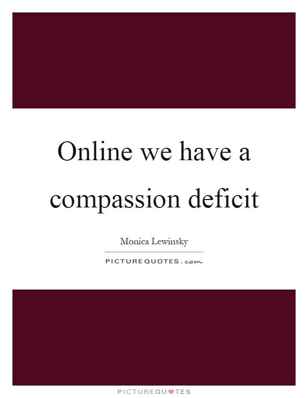 Online we have a compassion deficit Picture Quote #1