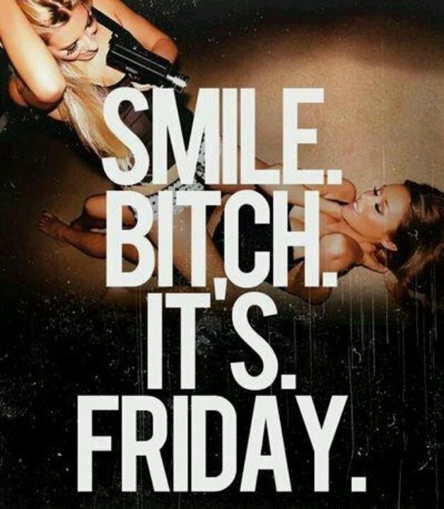 Smile bitch. It's Friday Picture Quote #1
