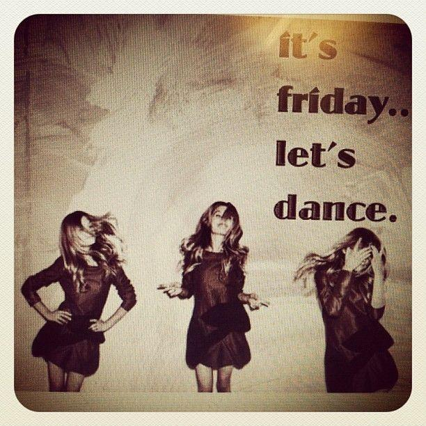 It's Friday. Let's dance Picture Quote #1
