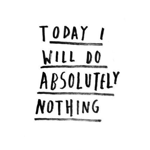 Today I will do absolutely nothing Picture Quote #1