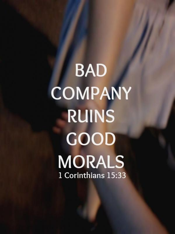 Bad company ruins good morals Picture Quote #1