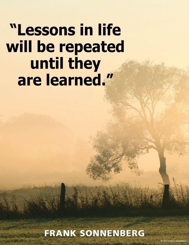 Lessons in life will be repeated until they are learned Picture Quote #1