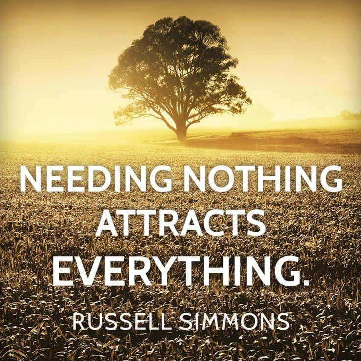 Needing nothing attracts everything Picture Quote #1