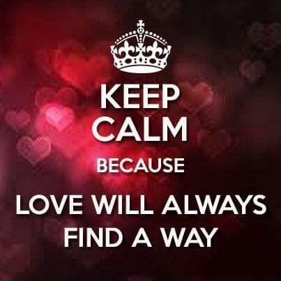 Keep calm because love will always find a way Picture Quote #1