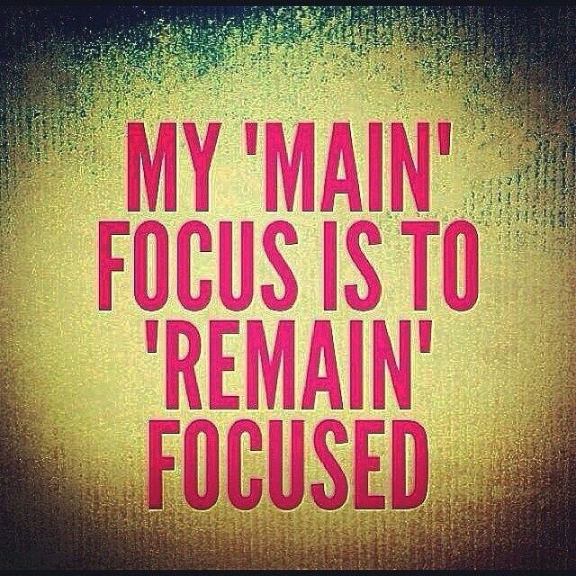 "My ""main"" focus is to remain focused Picture Quote #1"