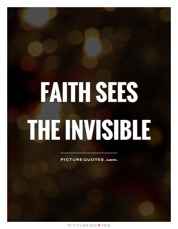 FAITH sees the invisible Picture Quote #1