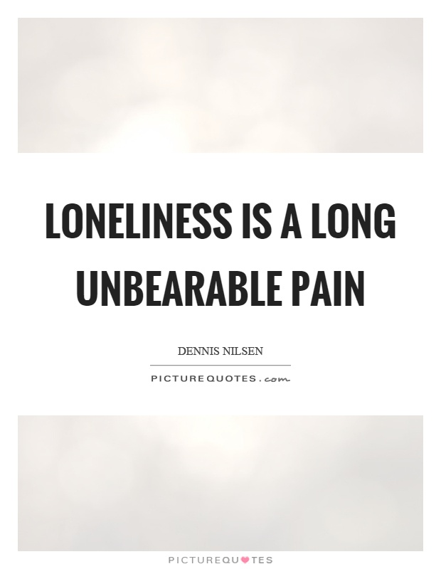 Loneliness is a long unbearable pain Picture Quote #1