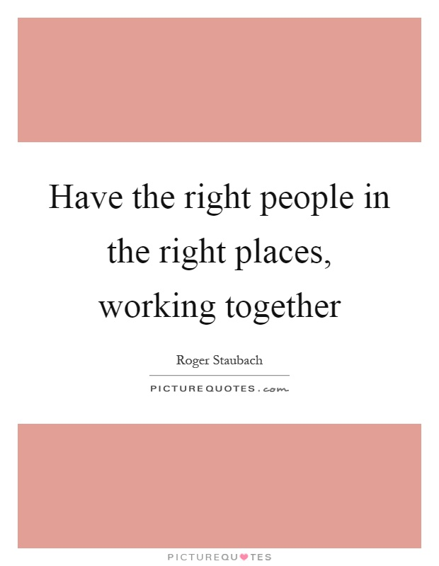 Have the right people in the right places, working together Picture Quote #1