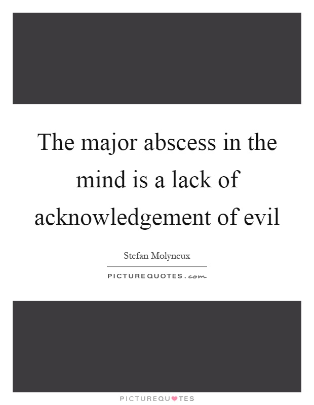 The major abscess in the mind is a lack of acknowledgement of evil Picture Quote #1