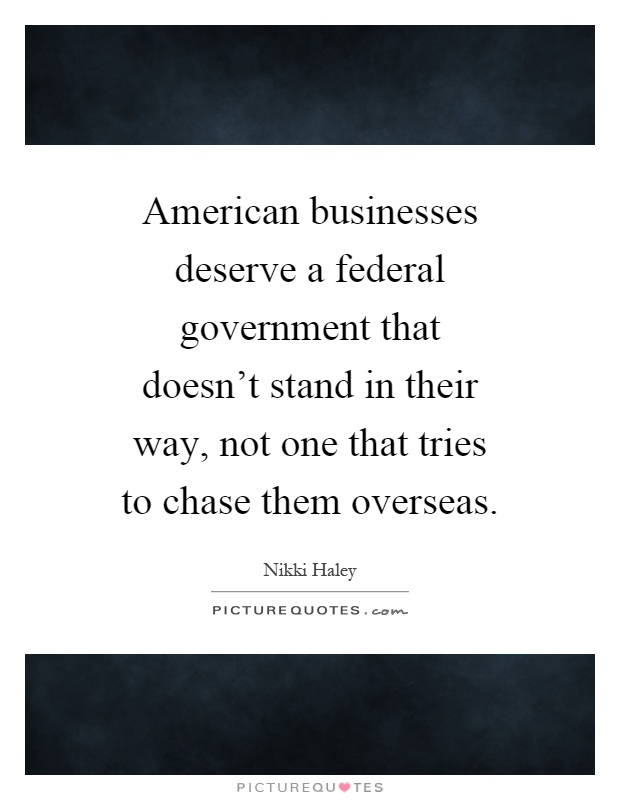 American businesses deserve a federal government that doesn't stand in their way, not one that tries to chase them overseas Picture Quote #1