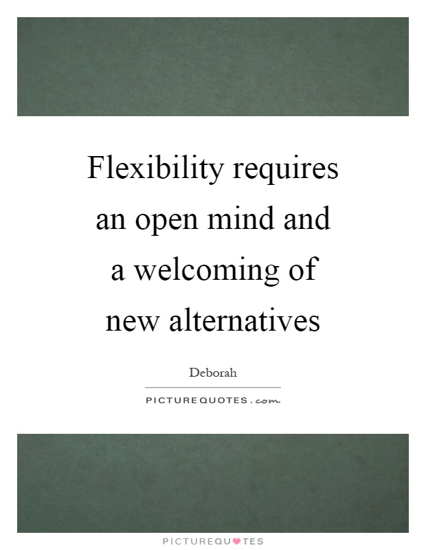 Flexibility requires an open mind and a welcoming of new alternatives Picture Quote #1