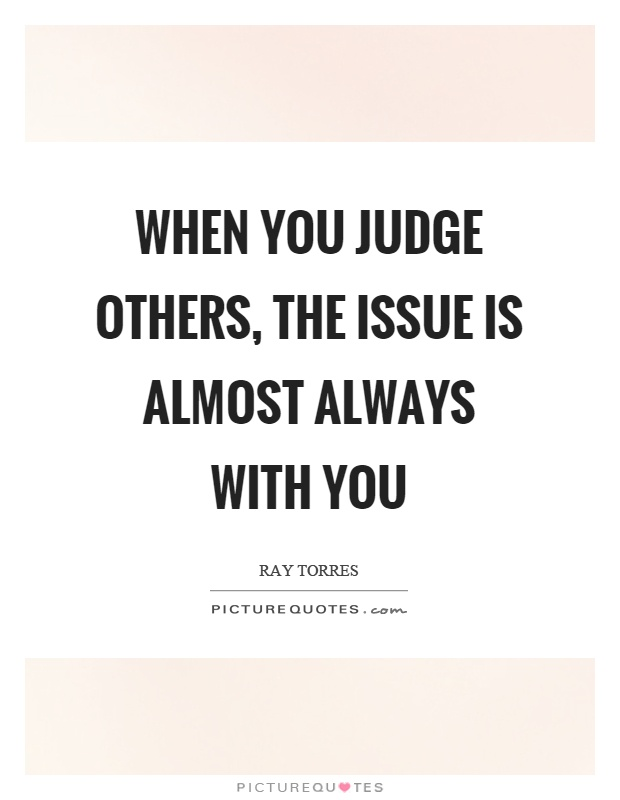 When you judge others, the issue is almost always with you Picture Quote #1
