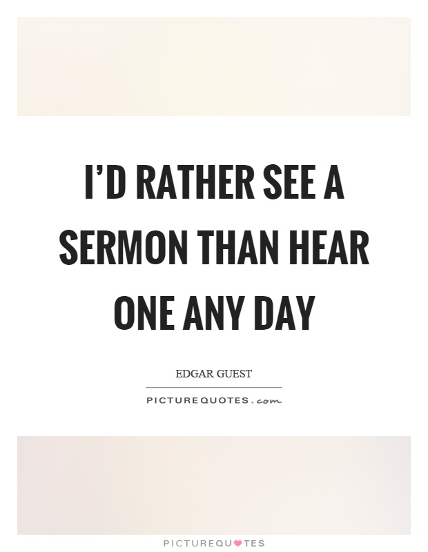 I'd rather see a sermon than hear one any day Picture Quote #1