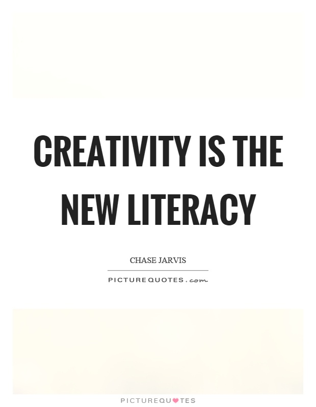 Creativity is the new literacy Picture Quote #1