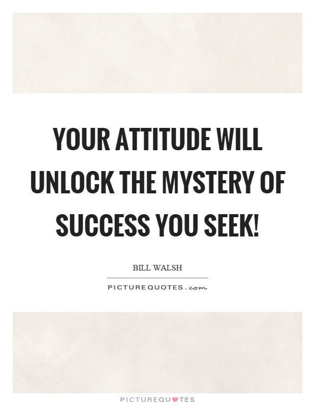 Your attitude will unlock the mystery of success you seek! Picture Quote #1