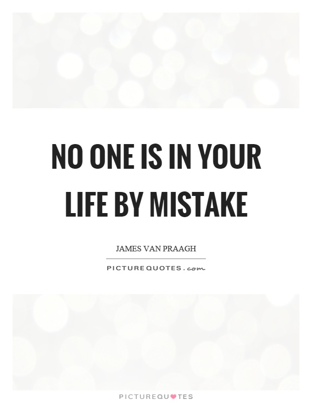 No one is in your life by mistake Picture Quote #1