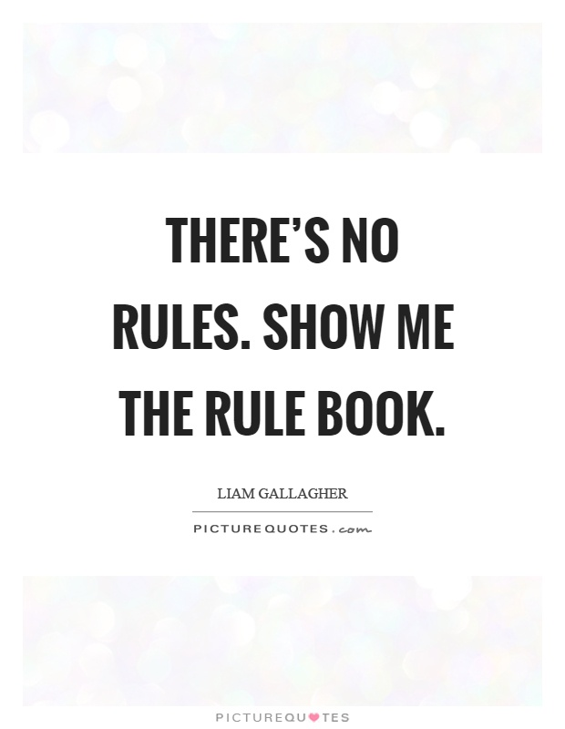 There's no rules. Show me the rule book Picture Quote #1