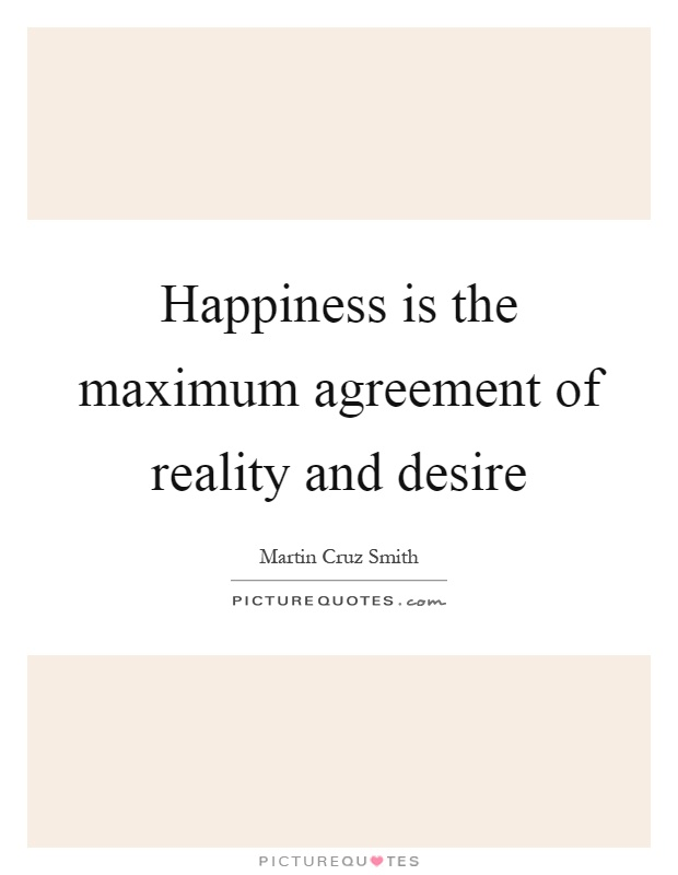 Happiness is the maximum agreement of reality and desire Picture Quote #1
