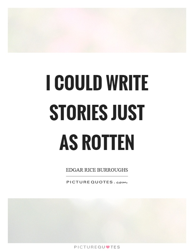 I could write stories just as rotten Picture Quote #1
