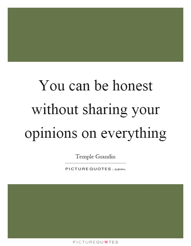 You can be honest without sharing your opinions on everything Picture Quote #1