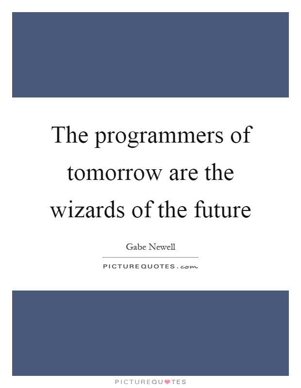 The programmers of tomorrow are the wizards of the future Picture Quote #1