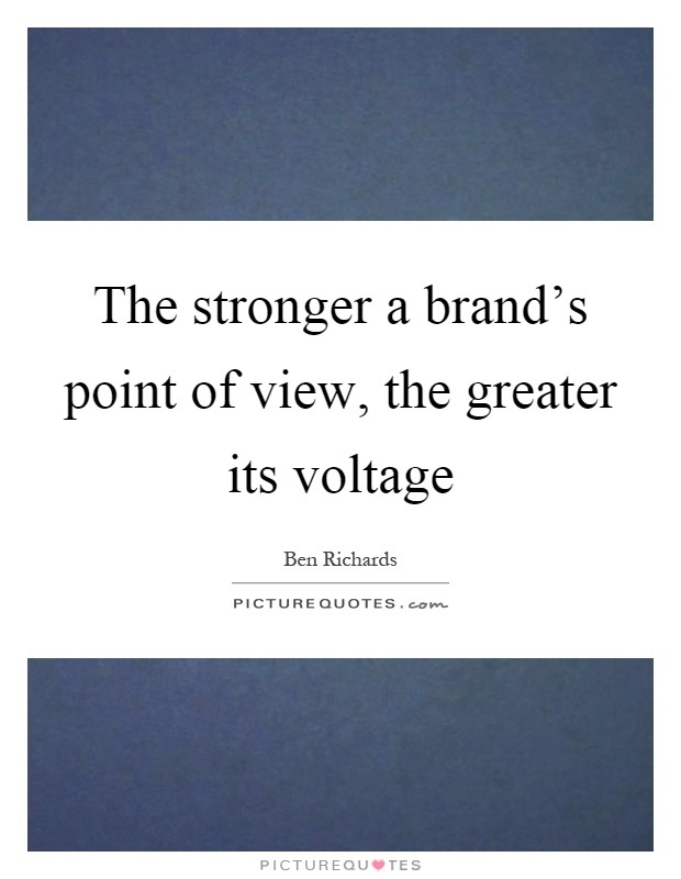 The stronger a brand's point of view, the greater its voltage Picture Quote #1