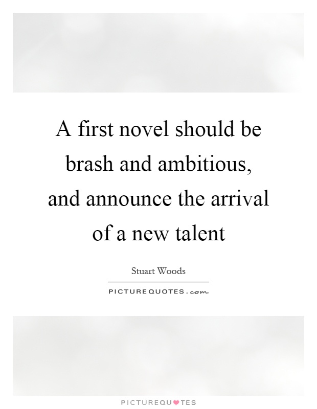 A first novel should be brash and ambitious, and announce the arrival of a new talent Picture Quote #1