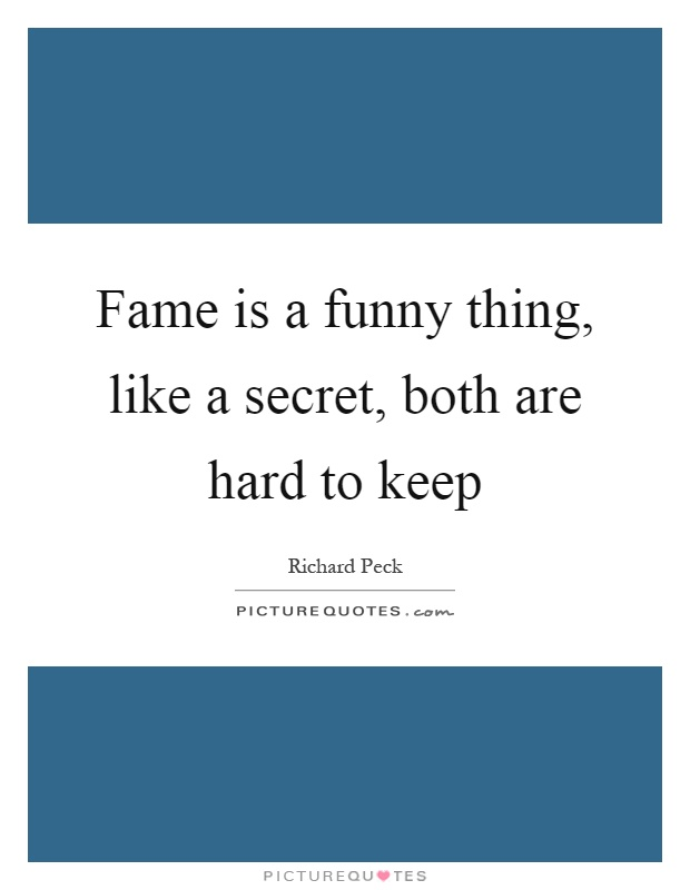 Fame is a funny thing, like a secret, both are hard to keep Picture Quote #1