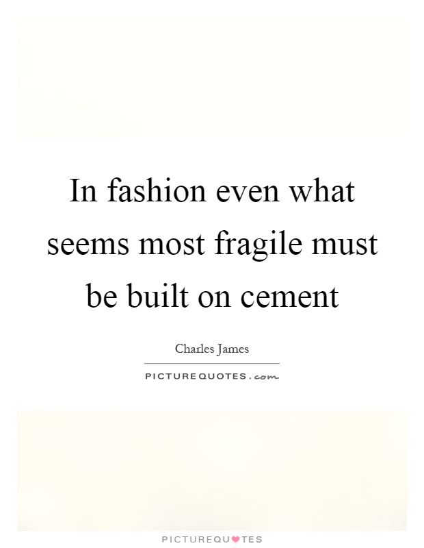 In fashion even what seems most fragile must be built on cement Picture Quote #1