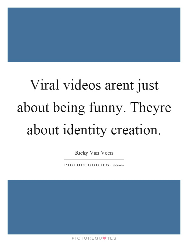 Viral videos arent just about being funny. Theyre about identity creation Picture Quote #1