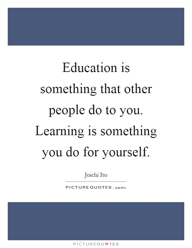Education is something that other people do to you. Learning is something you do for yourself Picture Quote #1