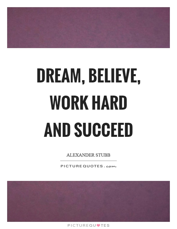 Dream, Believe, Work Hard And Succeed