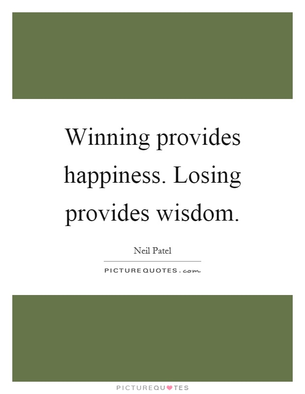 Winning provides happiness. Losing provides wisdom Picture Quote #1