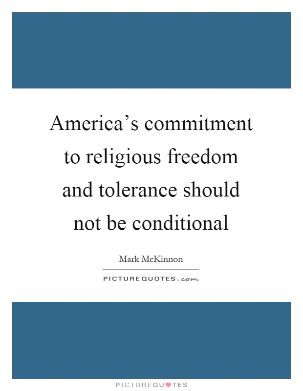 America's commitment to religious freedom and tolerance should not be conditional Picture Quote #1