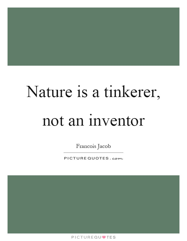 Nature is a tinkerer, not an inventor Picture Quote #1