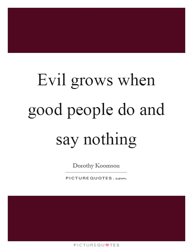 Evil grows when good people do and say nothing Picture Quote #1