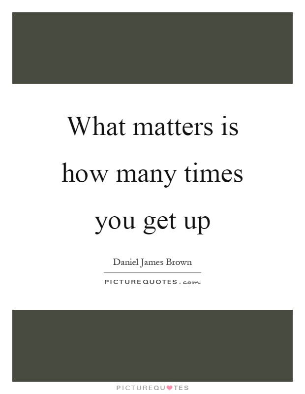 What matters is how many times you get up Picture Quote #1