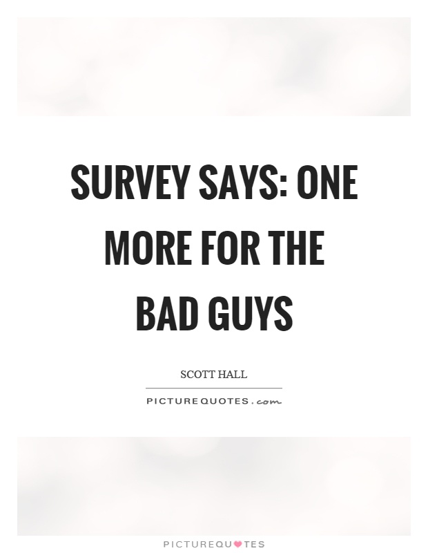 Survey says: one more for the bad guys Picture Quote #1