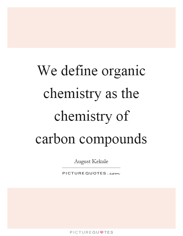 We define organic chemistry as the chemistry of carbon compounds Picture Quote #1