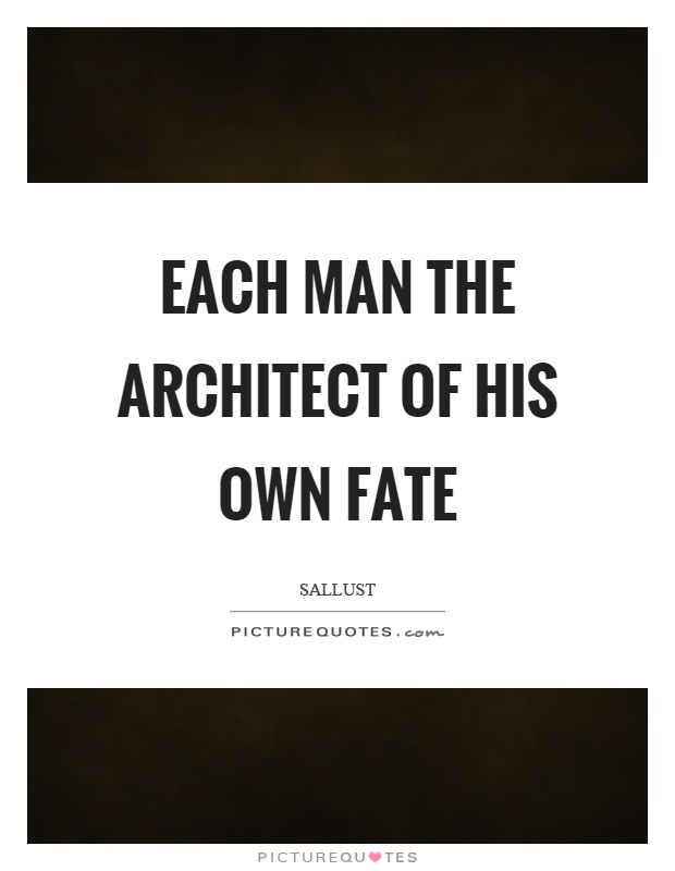 man is the architect of his own fate quotes