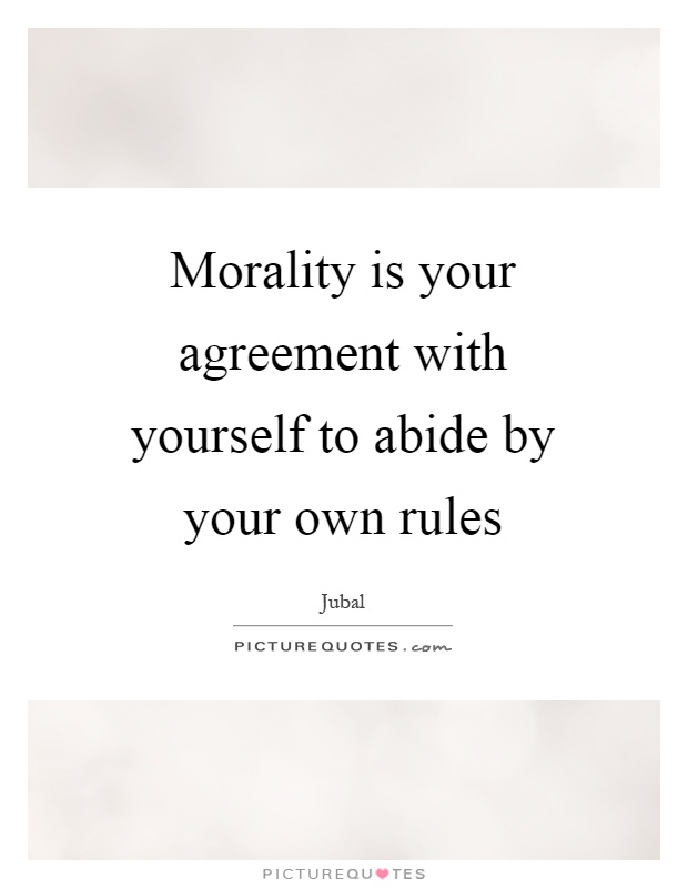 Morality is your agreement with yourself to abide by your own rules Picture Quote #1