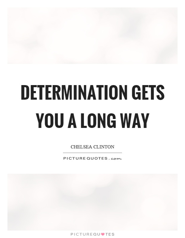 Determination gets you a long way Picture Quote #1