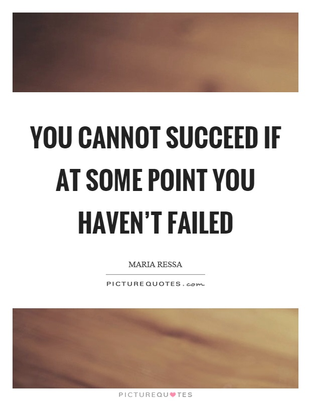 You cannot succeed if at some point you haven't failed Picture Quote #1