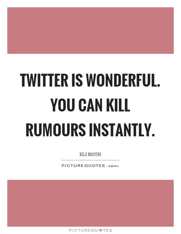 Twitter is wonderful. You can kill rumours instantly Picture Quote #1