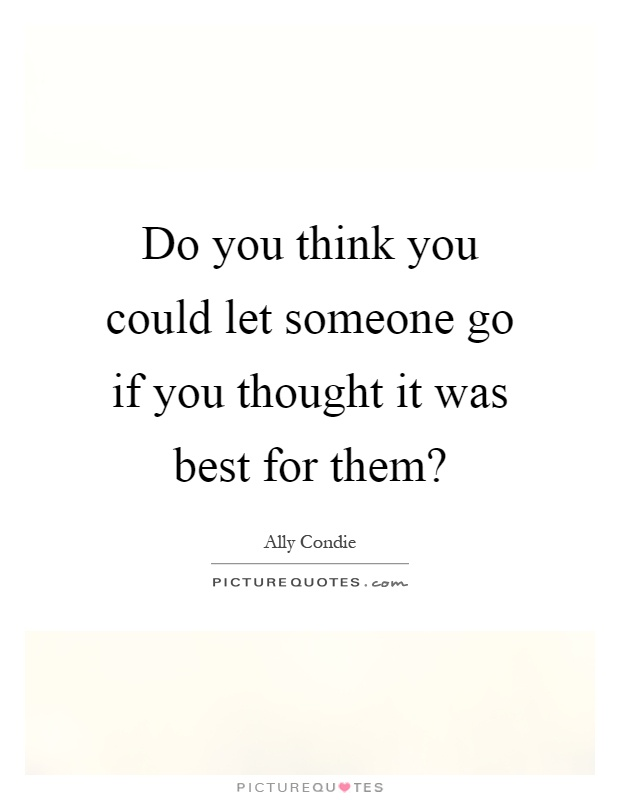 You thinking are to someone know of them quotes let Thinking Of