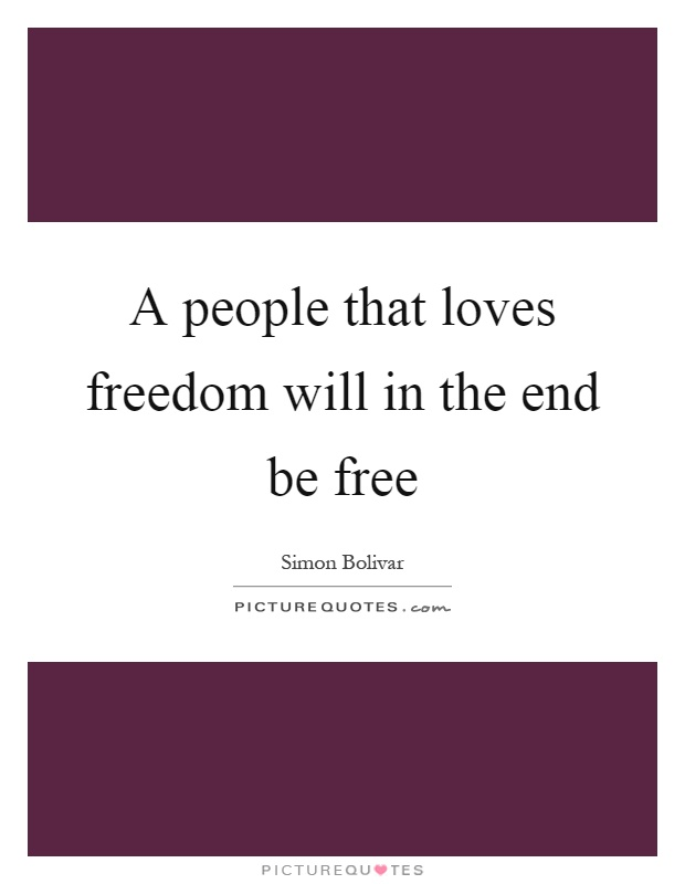 A people that loves freedom will in the end be free Picture Quote #1